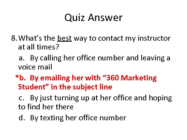 Quiz Answer 8. What's the best way to contact my instructor at all times?