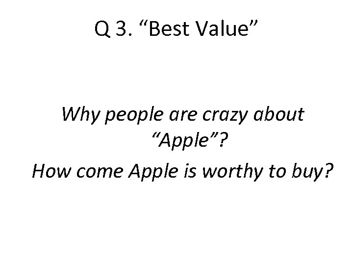 "Q 3. ""Best Value"" Why people are crazy about ""Apple""? How come Apple is"