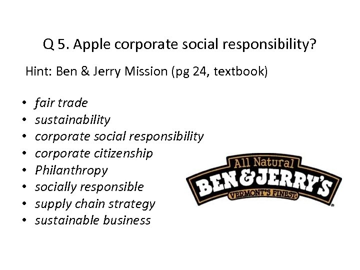 Q 5. Apple corporate social responsibility? Hint: Ben & Jerry Mission (pg 24, textbook)