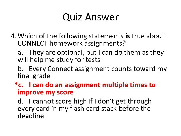 Quiz Answer 4. Which of the following statements is true about CONNECT homework assignments?