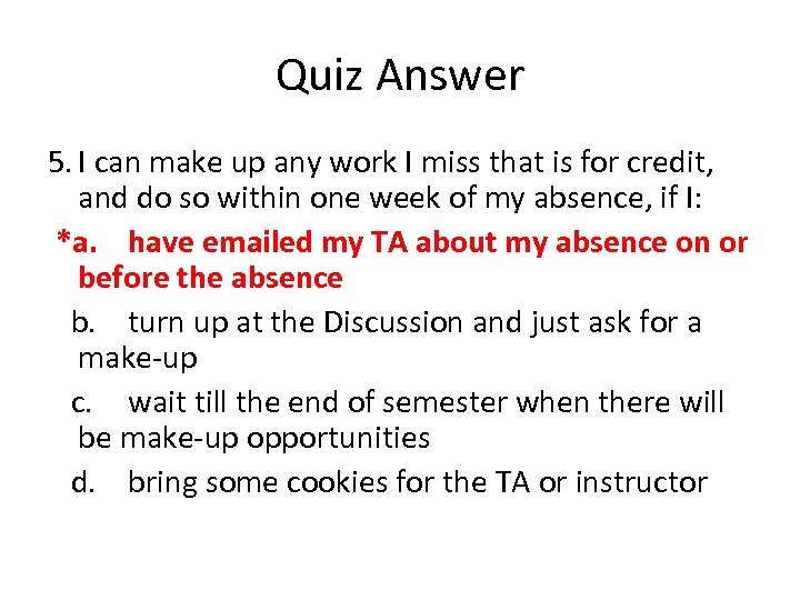 Quiz Answer 5. I can make up any work I miss that is for