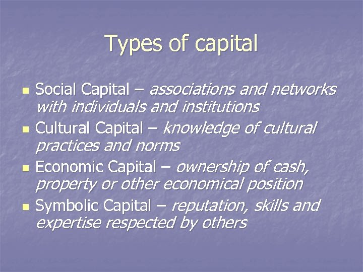 Types of capital n n Social Capital – associations and networks with individuals and