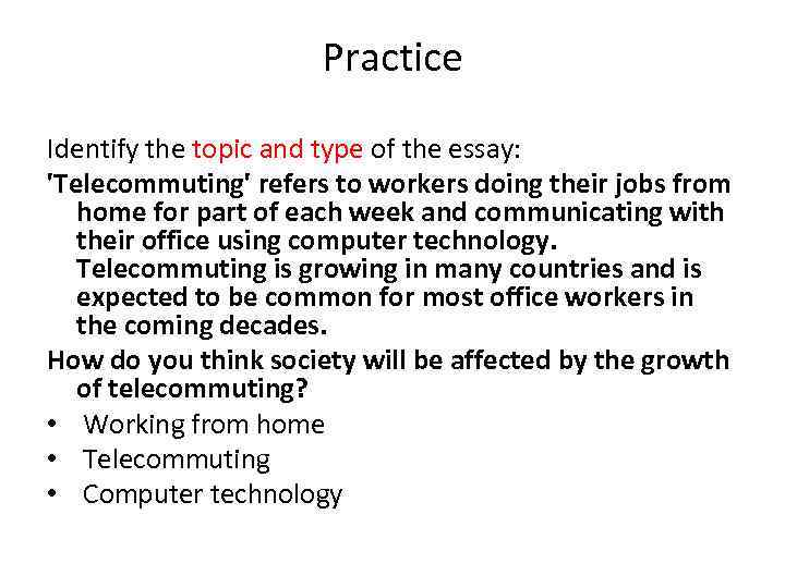 essay about telecommuting Ielts writing task 2 essay with model answer you should spend about 40 minutes on this task write about the following topic telecommuting refers to workers doing their jobs from home for part of each week and communicating with their office using computer technology.