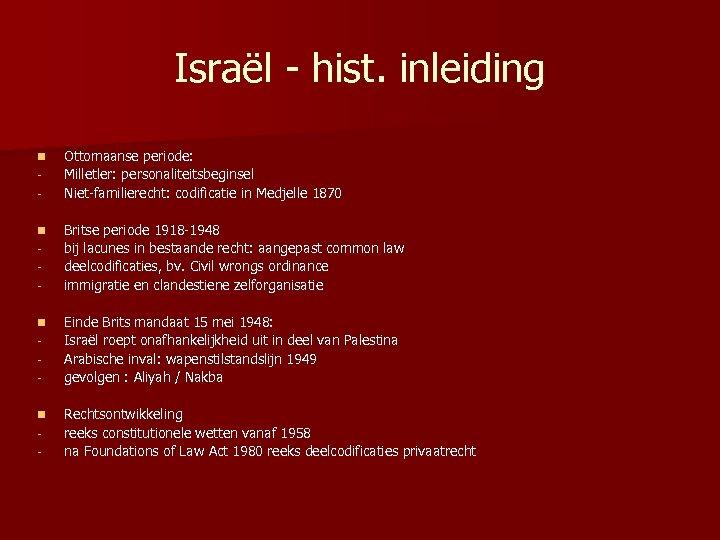 Israël - hist. inleiding n n - Ottomaanse periode: Milletler: personaliteitsbeginsel Niet-familierecht: codificatie in