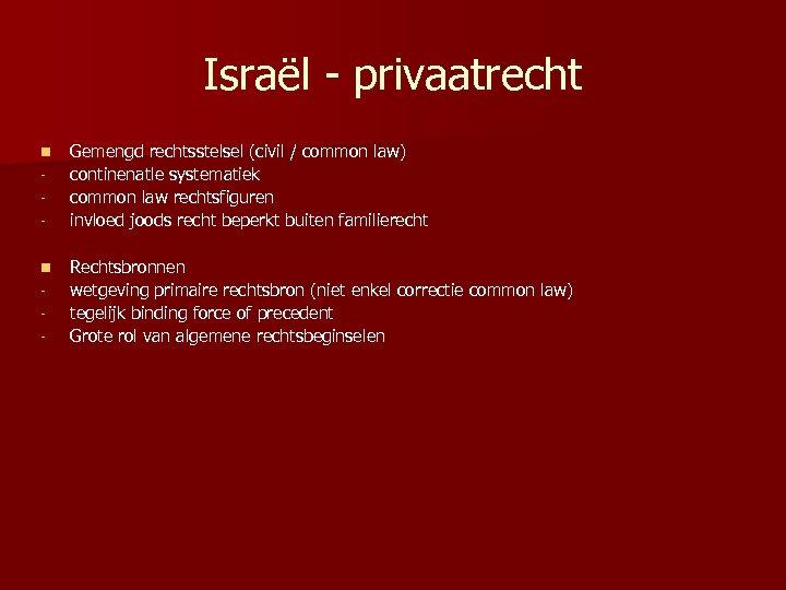 Israël - privaatrecht n n - Gemengd rechtsstelsel (civil / common law) continenatle systematiek