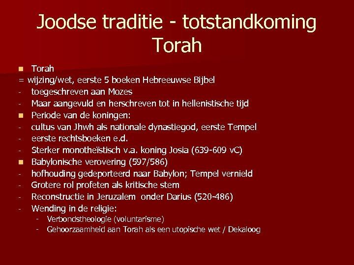 Joodse traditie - totstandkoming Torah = wijzing/wet, eerste 5 boeken Hebreeuwse Bijbel - toegeschreven