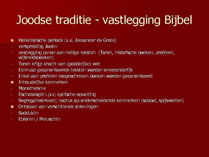 Joodse traditie - vastlegging Bijbel n n n - Hellenistische periode (v. a. Alexander