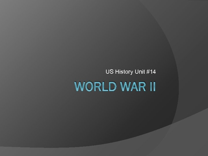 US History Unit #14 WORLD WAR II