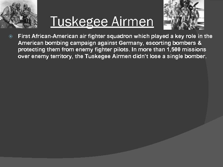 Tuskegee Airmen First African-American air fighter squadron which played a key role in the
