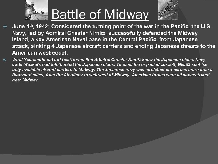 Battle of Midway June 4 th, 1942; Considered the turning point of the war