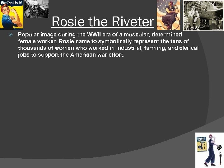 Rosie the Riveter Popular image during the WWII era of a muscular, determined female