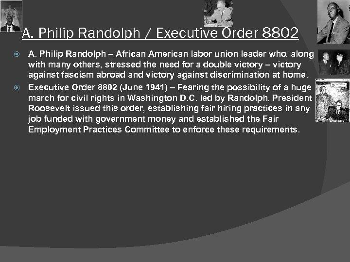 A. Philip Randolph / Executive Order 8802 A. Philip Randolph – African American labor