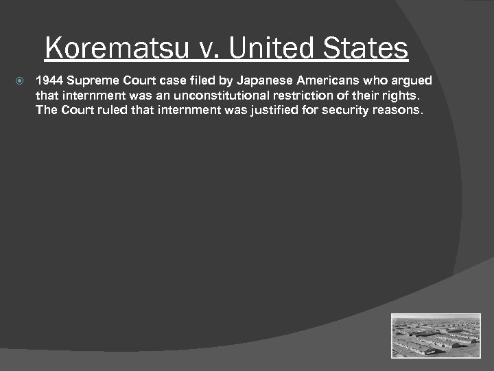 Korematsu v. United States 1944 Supreme Court case filed by Japanese Americans who argued