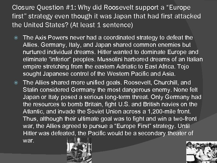 "Closure Question #1: Why did Roosevelt support a ""Europe first"" strategy even though it"