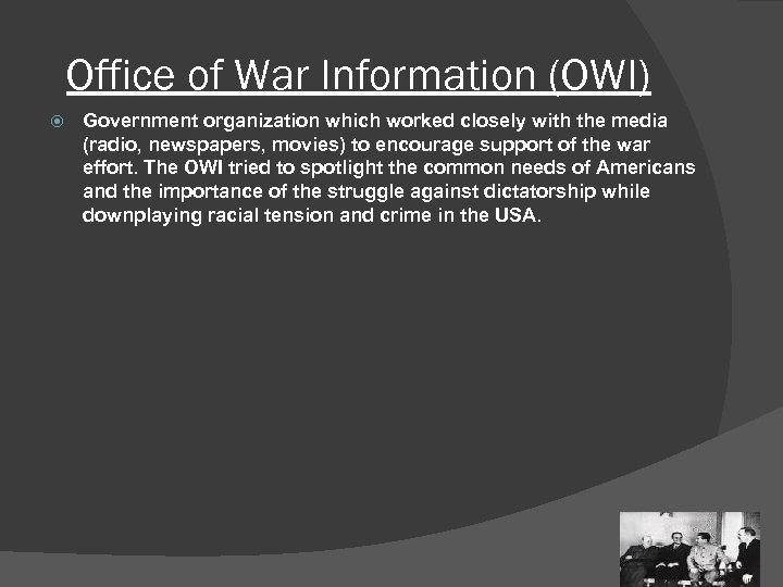 Office of War Information (OWI) Government organization which worked closely with the media (radio,