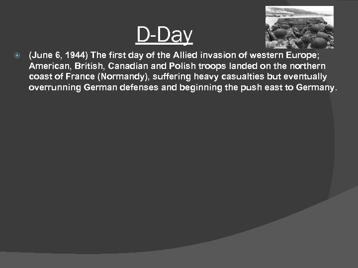 D-Day (June 6, 1944) The first day of the Allied invasion of western Europe;