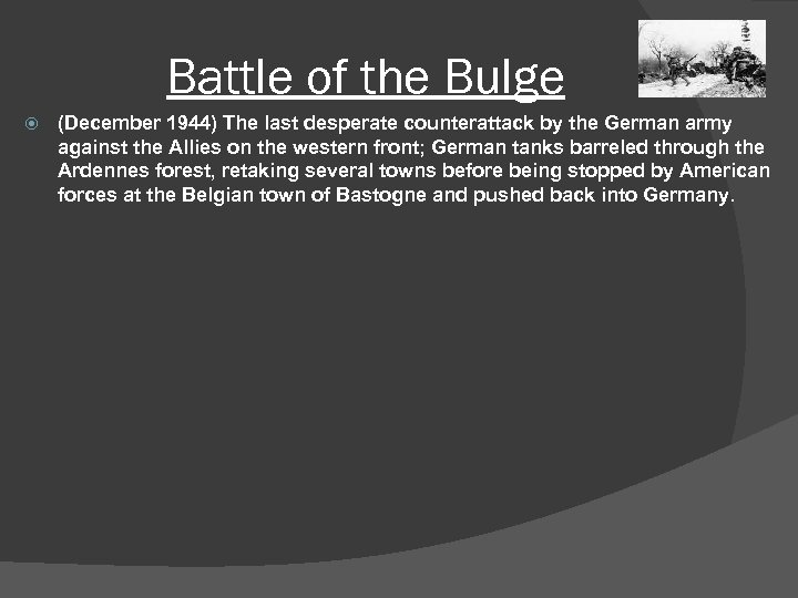 Battle of the Bulge (December 1944) The last desperate counterattack by the German army