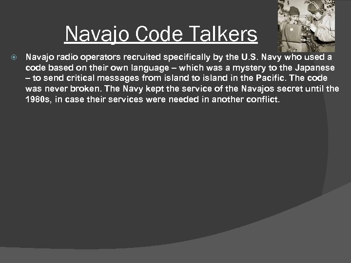 Navajo Code Talkers Navajo radio operators recruited specifically by the U. S. Navy who