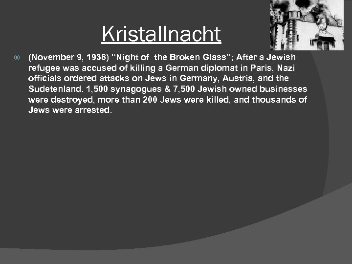 "Kristallnacht (November 9, 1938) ""Night of the Broken Glass""; After a Jewish refugee was"