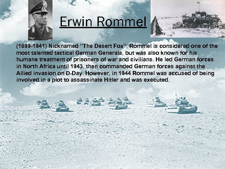 "Erwin Rommel (1899 -1941) Nicknamed ""The Desert Fox"", Rommel is considered one of the"