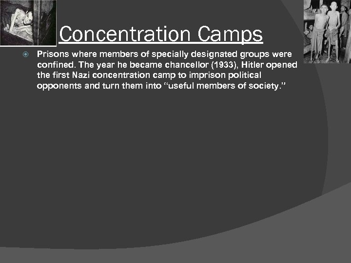 Concentration Camps Prisons where members of specially designated groups were confined. The year he