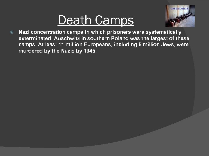 Death Camps Nazi concentration camps in which prisoners were systematically exterminated. Auschwitz in southern