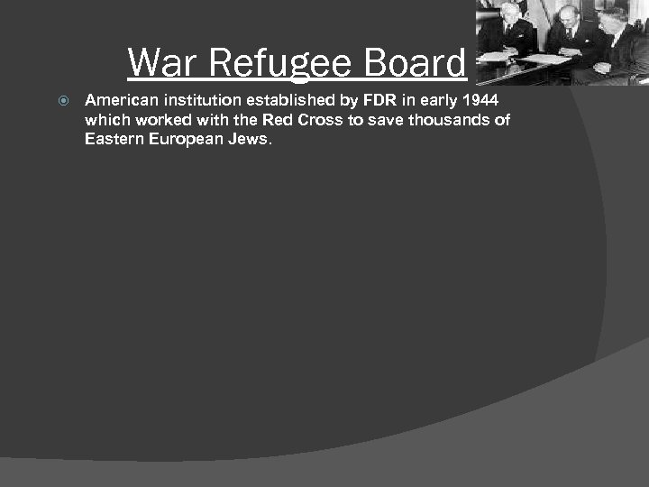 War Refugee Board American institution established by FDR in early 1944 which worked with