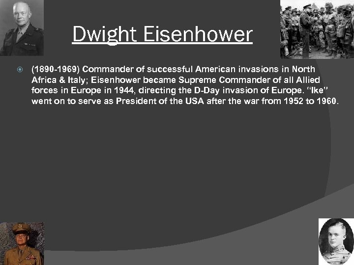 Dwight Eisenhower (1890 -1969) Commander of successful American invasions in North Africa & Italy;