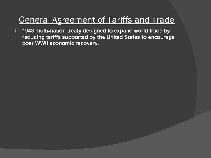 General Agreement of Tariffs and Trade 1948 multi-nation treaty designed to expand world trade