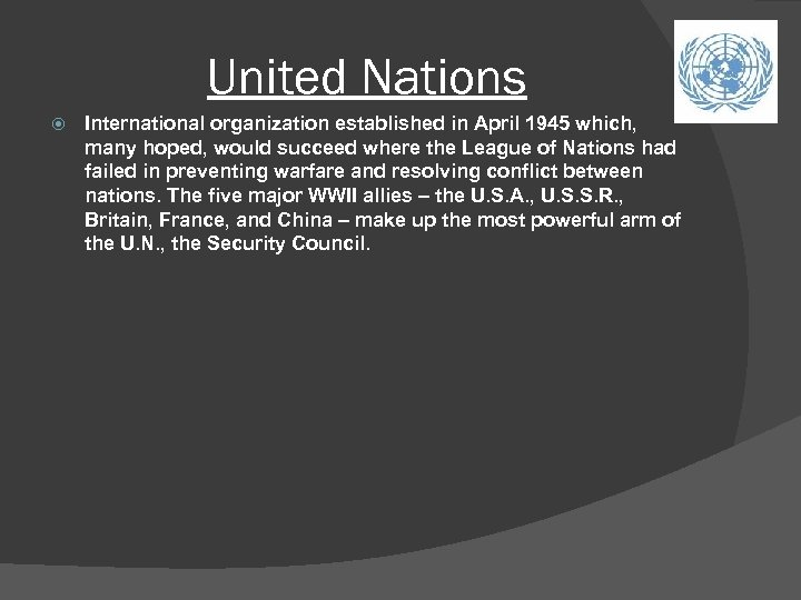 United Nations International organization established in April 1945 which, many hoped, would succeed where