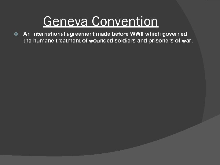 Geneva Convention An international agreement made before WWII which governed the humane treatment of