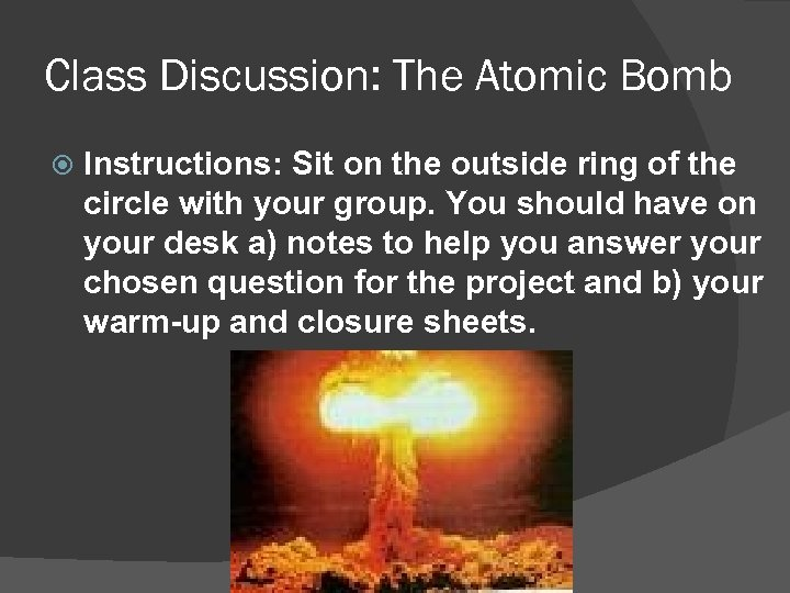 Class Discussion: The Atomic Bomb Instructions: Sit on the outside ring of the circle