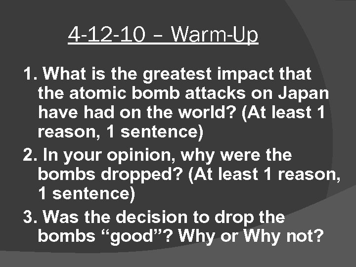 4 -12 -10 – Warm-Up 1. What is the greatest impact that the atomic