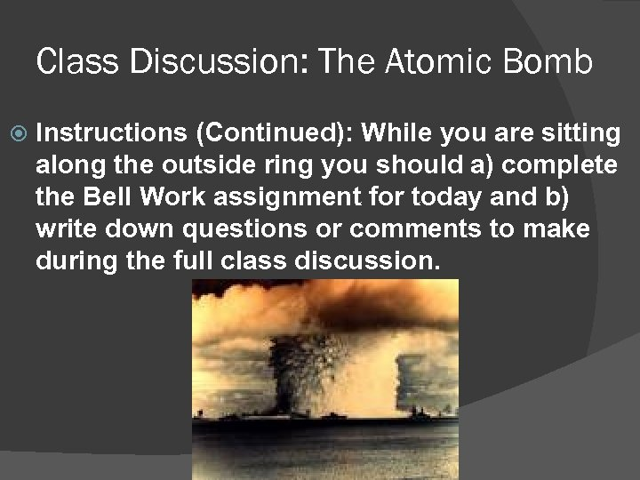 Class Discussion: The Atomic Bomb Instructions (Continued): While you are sitting along the outside