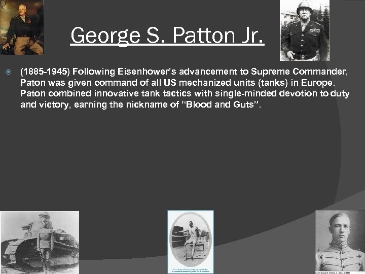 George S. Patton Jr. (1885 -1945) Following Eisenhower's advancement to Supreme Commander, Paton was
