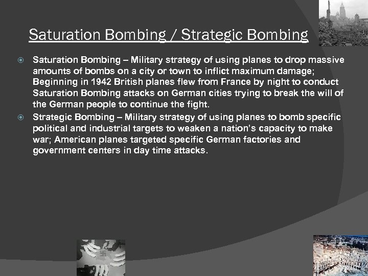 Saturation Bombing / Strategic Bombing Saturation Bombing – Military strategy of using planes to