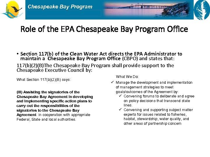 Chesapeake Bay Program Role of the EPA Chesapeake Bay Program Office • Section 117(b)