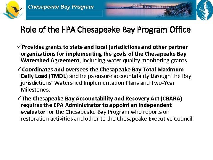 Chesapeake Bay Program Role of the EPA Chesapeake Bay Program Office üProvides grants to