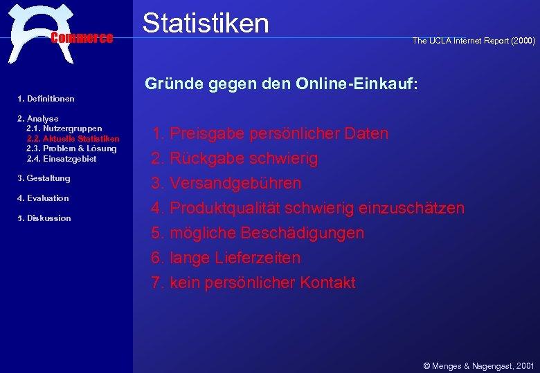 Commerce Statistiken The UCLA Internet Report (2000) Gründe gegen den Online-Einkauf: 1. Definitionen 2.