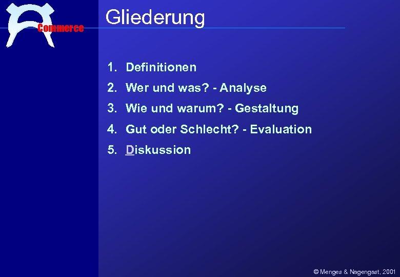 Commerce Gliederung 1. Definitionen 2. Wer und was? - Analyse 3. Wie und warum?