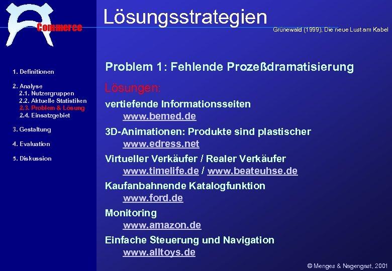 Commerce 1. Definitionen Lösungsstrategien Grünewald (1999), Die neue Lust am Kabel Problem 1: Fehlende