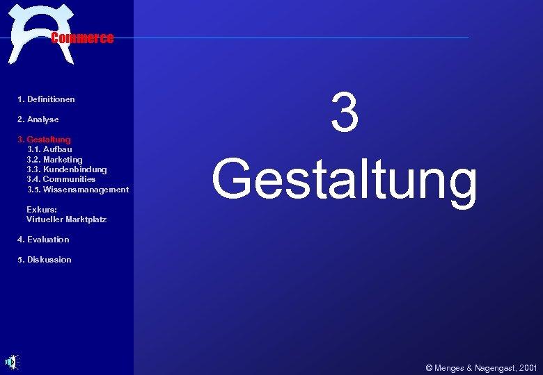 Commerce 1. Definitionen 2. Analyse 3. Gestaltung 3. 1. Aufbau 3. 2. Marketing 3.