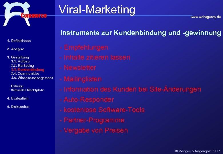 Commerce Viral-Marketing www. webagency. de Instrumente zur Kundenbindung und -gewinnung 1. Definitionen 2. Analyse