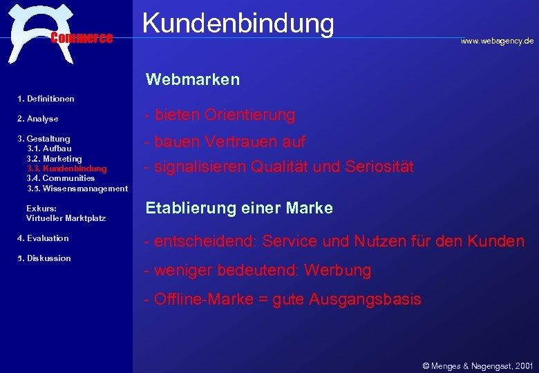 Commerce Kundenbindung www. webagency. de Webmarken 1. Definitionen 2. Analyse 3. Gestaltung 3. 1.