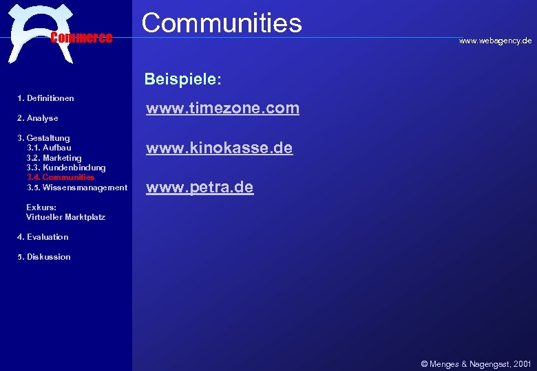 Commerce Communities www. webagency. de Beispiele: 1. Definitionen 2. Analyse 3. Gestaltung 3. 1.