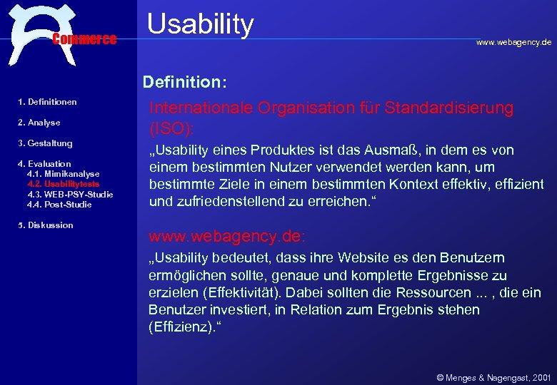 Commerce Usability www. webagency. de Definition: 1. Definitionen 2. Analyse 3. Gestaltung 4. Evaluation