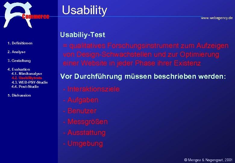 Commerce Usability www. webagency. de Usabiliy-Test 1. Definitionen 2. Analyse 3. Gestaltung 4. Evaluation
