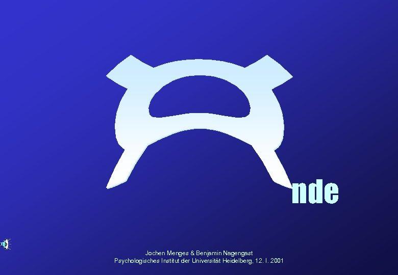 nde Jochen Menges & Benjamin Nagengast Psychologisches Institut der Universität Heidelberg, 12. I. 2001