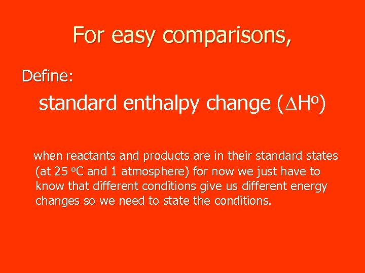 For easy comparisons, Define: standard enthalpy change (DHo) when reactants and products are in
