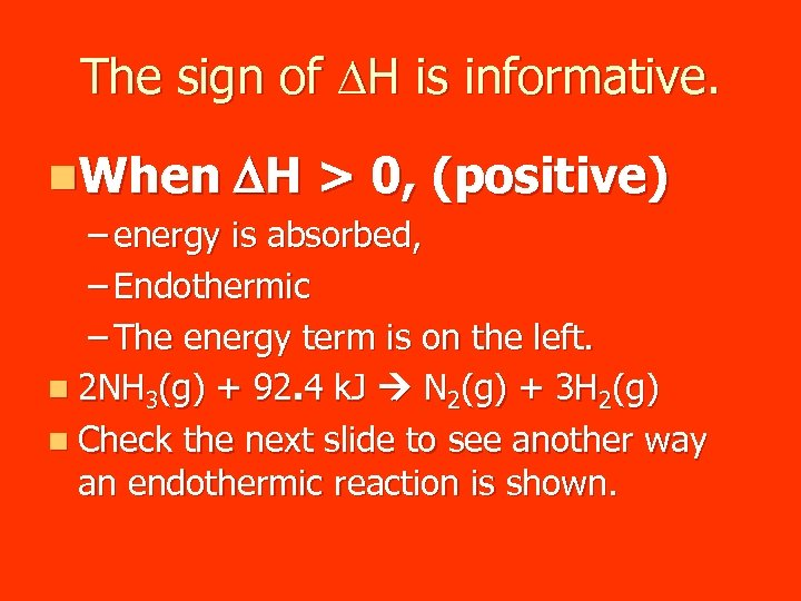 The sign of DH is informative. n. When DH > 0, (positive) – energy
